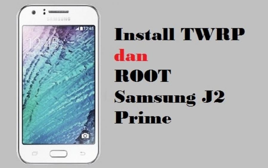 Cara install TWRP dan root Samsung J2 Prime (AM-G532G)